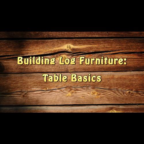 Building Log Furniture - Table Basics